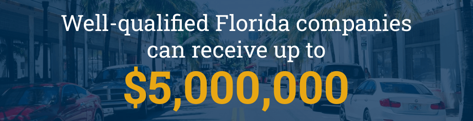 Well-qualified Florida companies can receive up to $5 million.