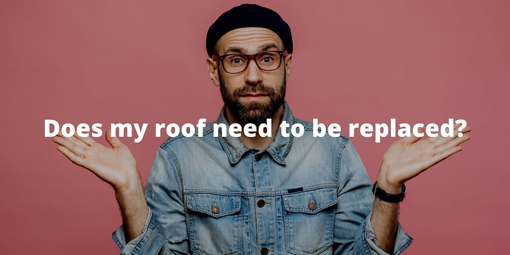guy wondering how to tell if my roof needs replacing and if he needs a roof inspection