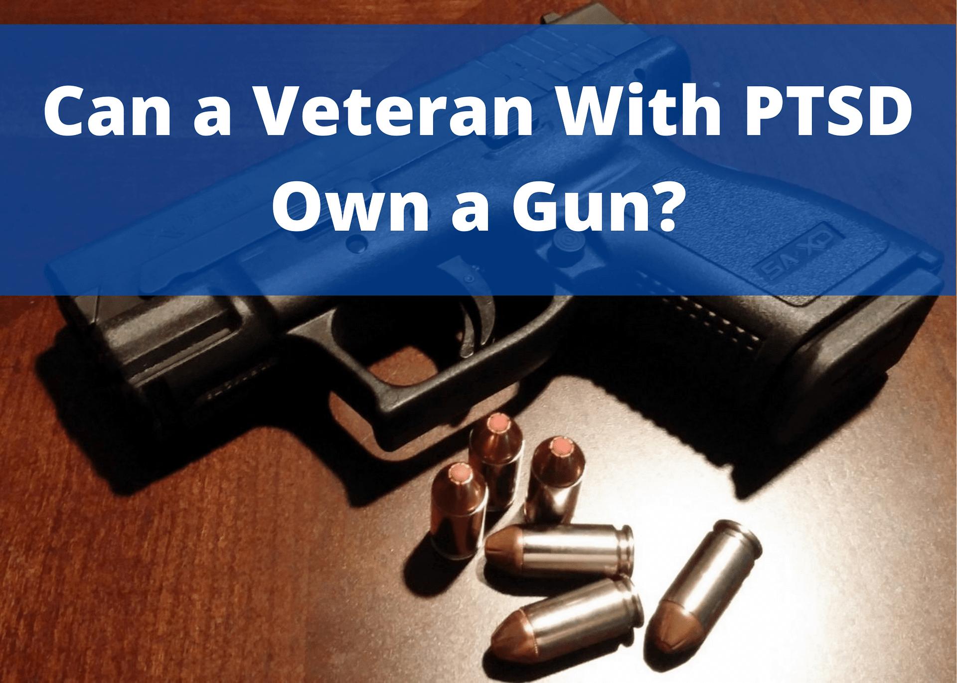 Can a Veteran With PTSD Own a Gun?