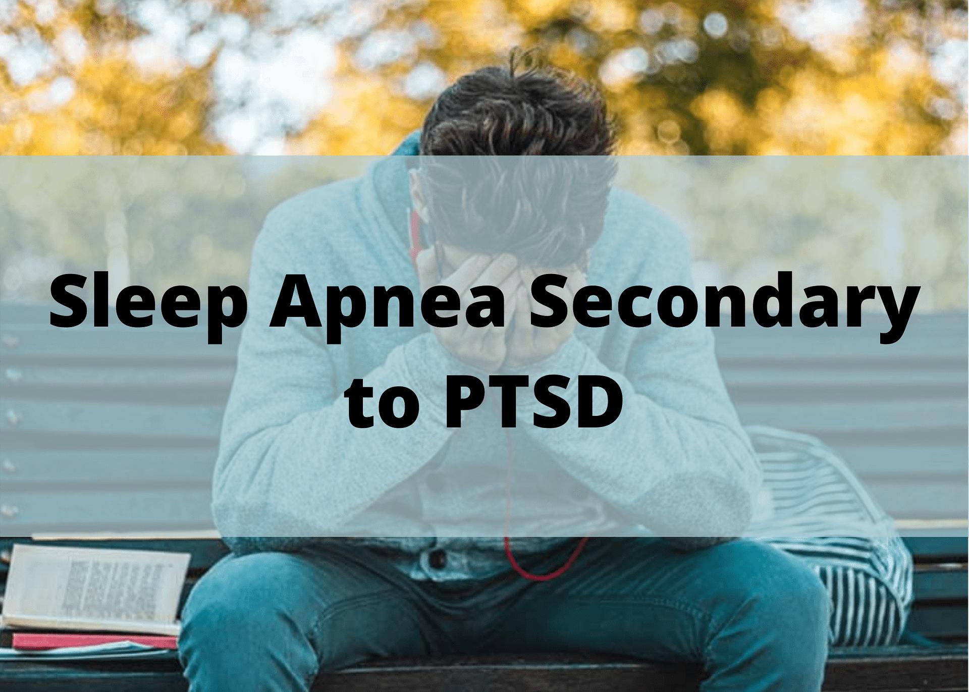 Sleep Apnea Secondary to PTSD